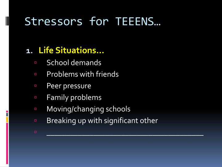 Stressors for TEEENS…