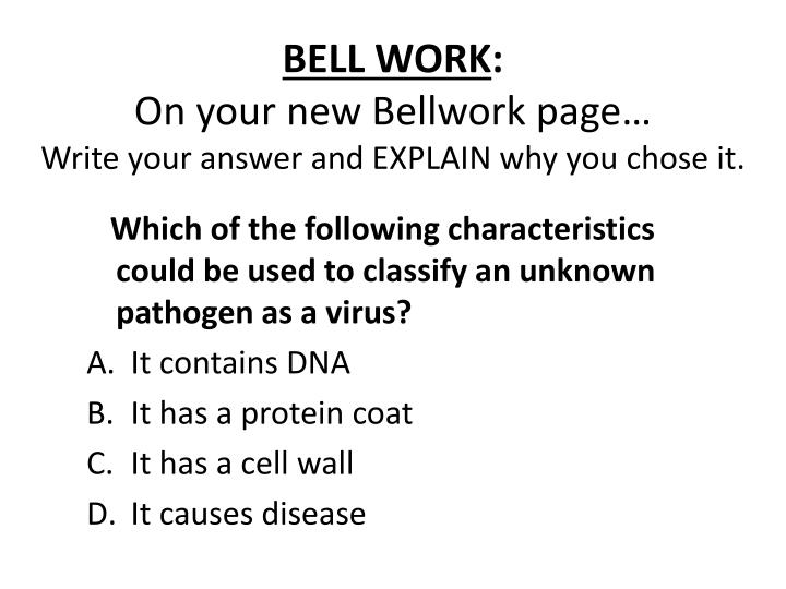 Bell work on your new bellwork page write your answer and explain why you chose it