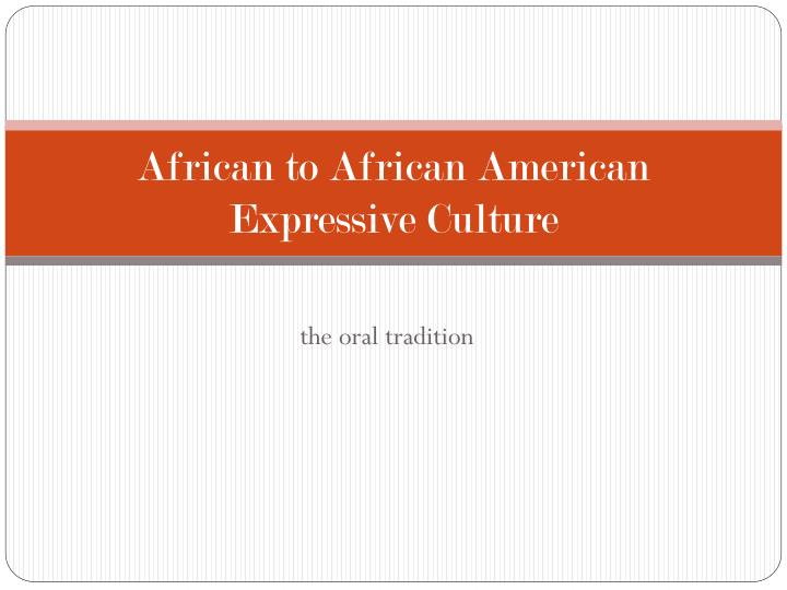 african to african american expressive culture n.
