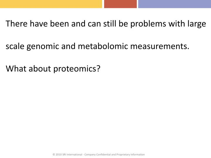 There have been and can still be problems with large scale genomic and