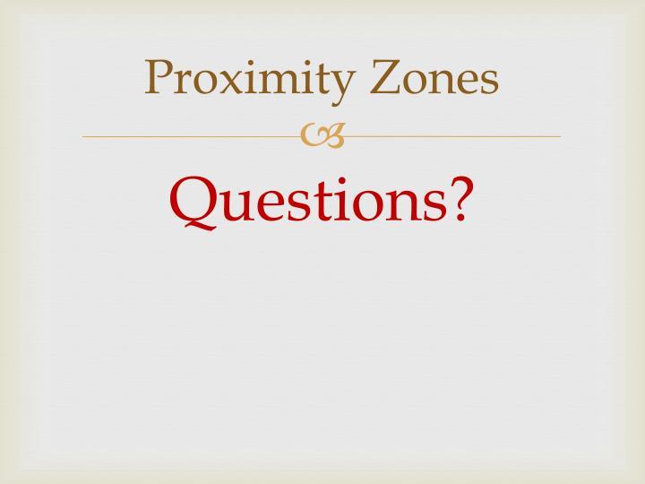 Proximity Zones
