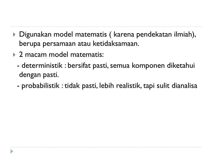Digunakan model matematis ( karena pendekatan ilmiah), berupa persamaan atau ketidaksamaan.