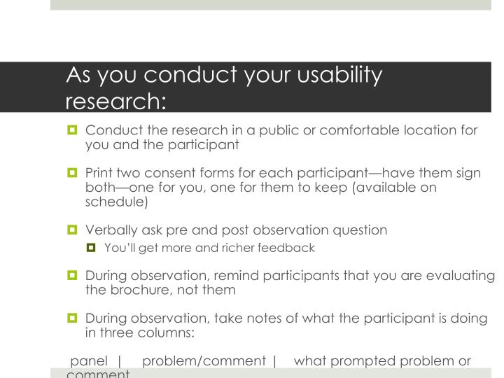As you conduct your usability research: