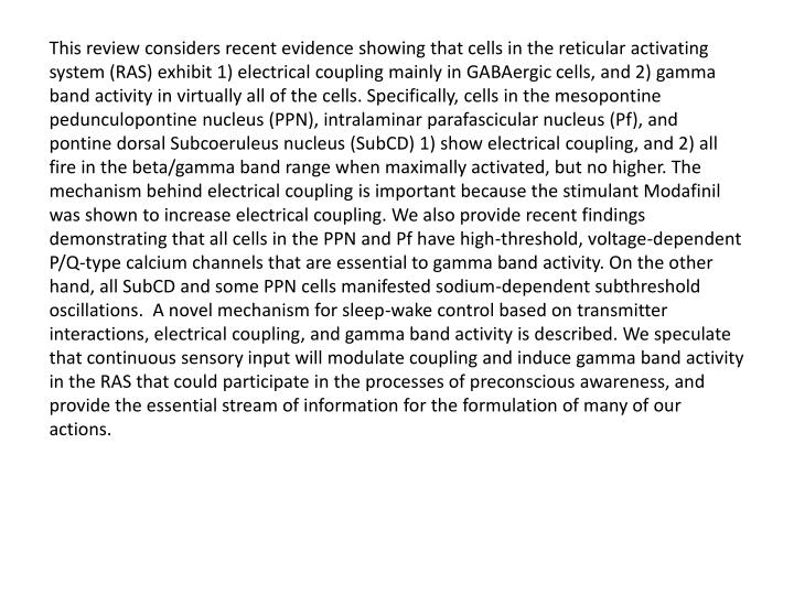 This review considers recent evidence showing that cells in the reticular activating system (RAS) ex...