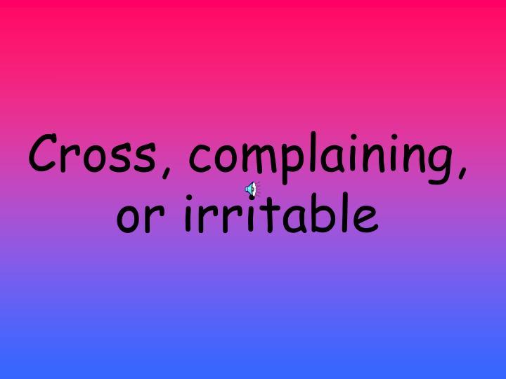 Cross, complaining, or irritable