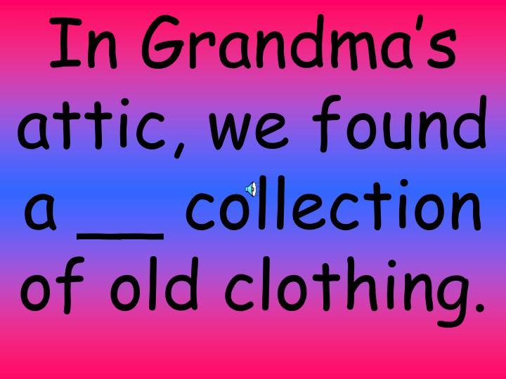 In Grandma's attic, we found a __ collection of old clothing.