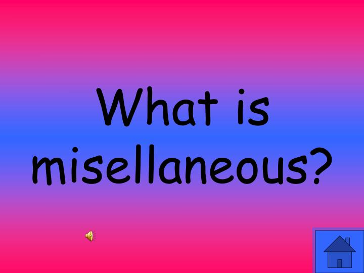 What is misellaneous?