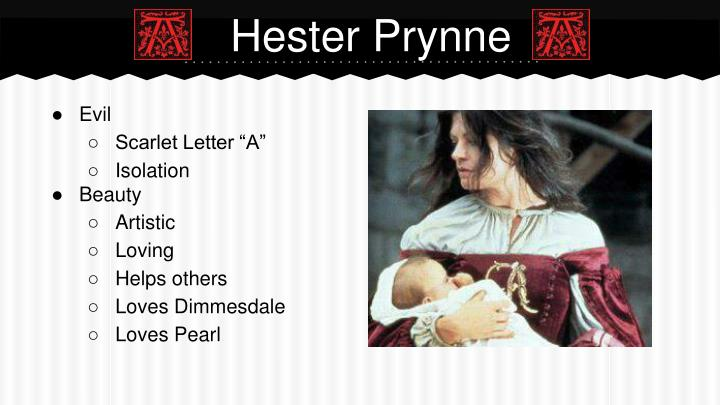 essays scarlet letter hester The scarlet letter, a story of the diffficulties faced by hester prynne in committing adultery, is pertinent to today's teenage mothers in particular the scarlet letter teaches one to face the responsibilities and consequences of his or her decisions.