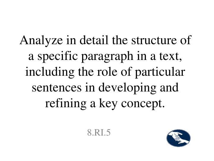 Analyze in detail the structure of a specific paragraph in a text, including the role of particular sentences in developing and refining a key concept.