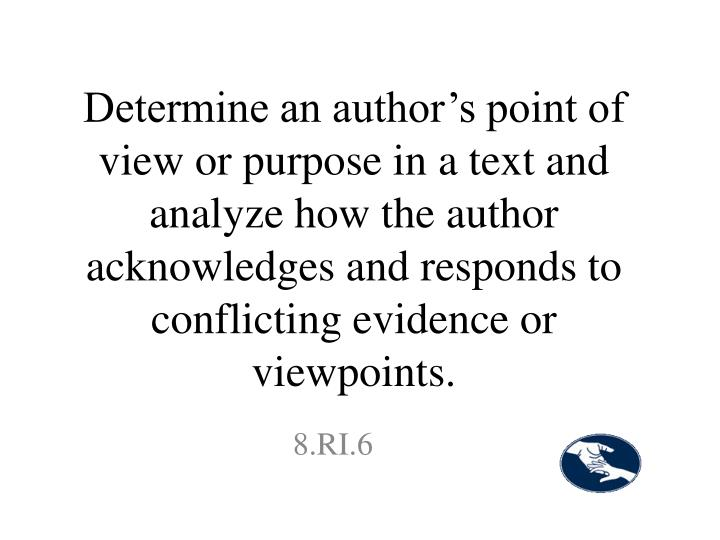 Determine an author's point of view or purpose in a text and analyze how the author acknowledges and responds to conflicting evidence or viewpoints.