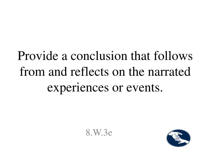 Provide a conclusion that follows from and reflects on the narrated experiences or events.