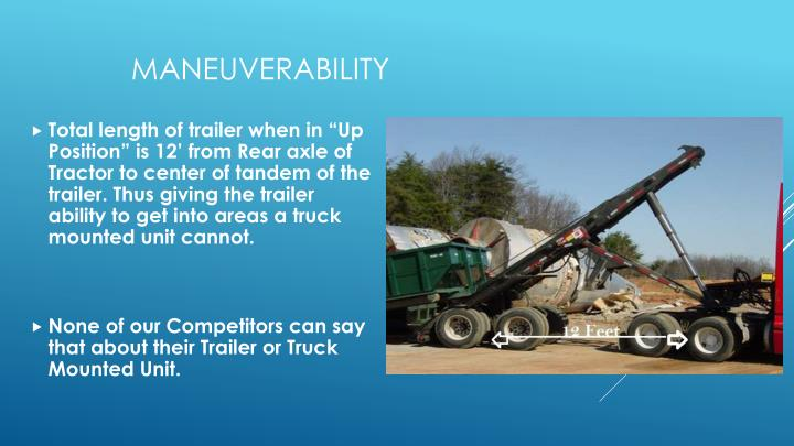"""Total length of trailer when in """"Up Position"""" is 12' from Rear axle of Tractor to center of tandem of the trailer. Thus giving the trailer ability to get into areas a truck mounted unit cannot."""