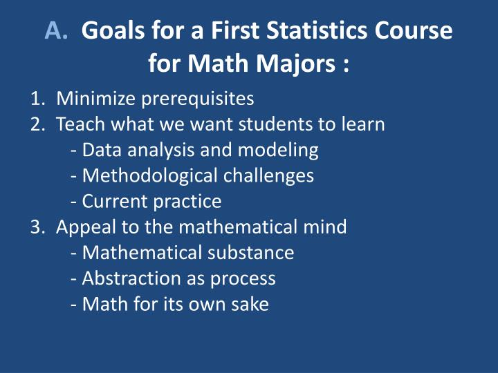 A goals for a first statistics course for math majors