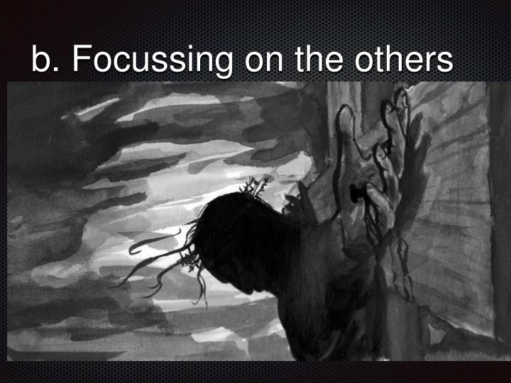 b. Focussing on the others