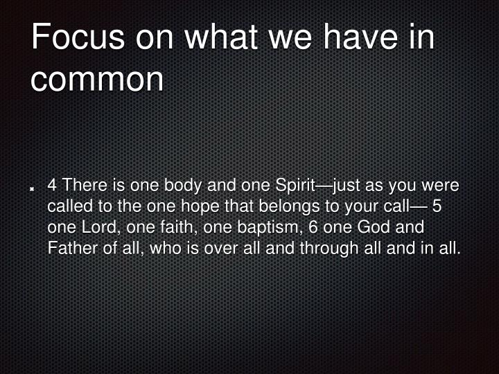 Focus on what we have in common