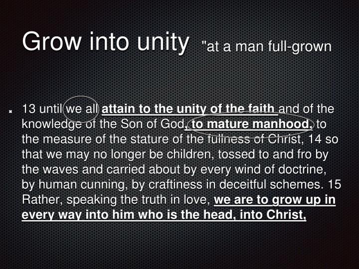 Grow into unity