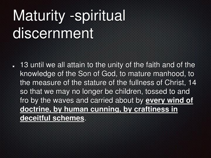 Maturity -spiritual discernment