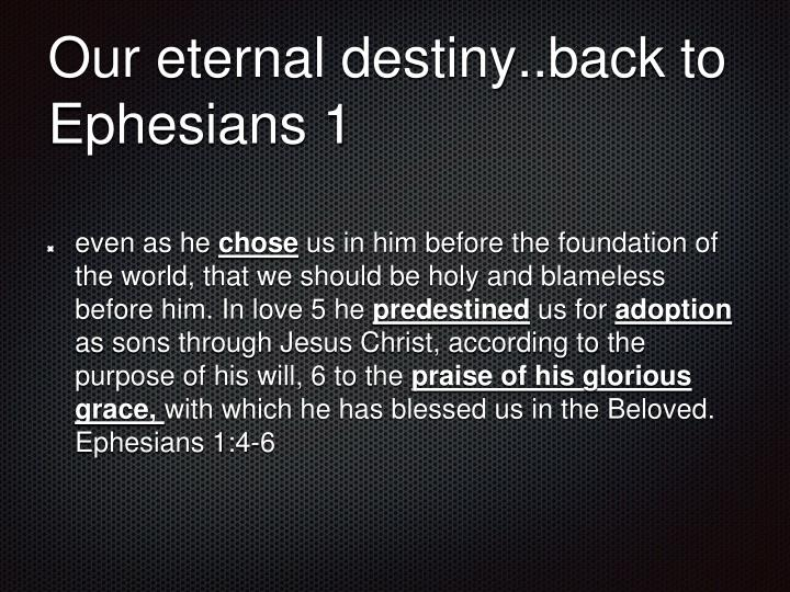 Our eternal destiny..back to Ephesians 1