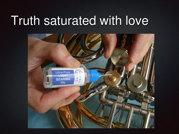 Truth saturated with love