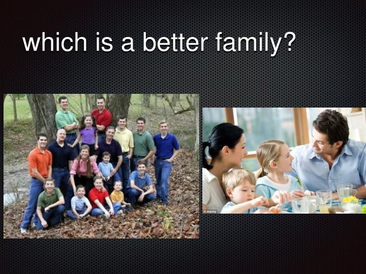 which is a better family?
