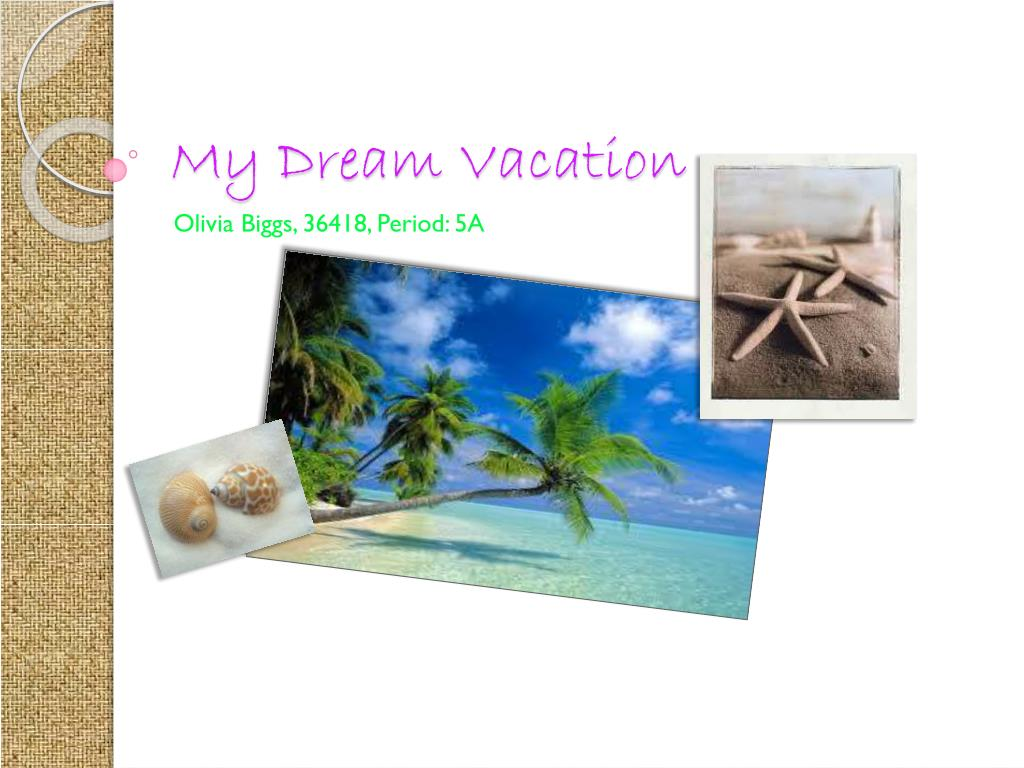 ppt my dream vacation powerpoint presentation id 2048959