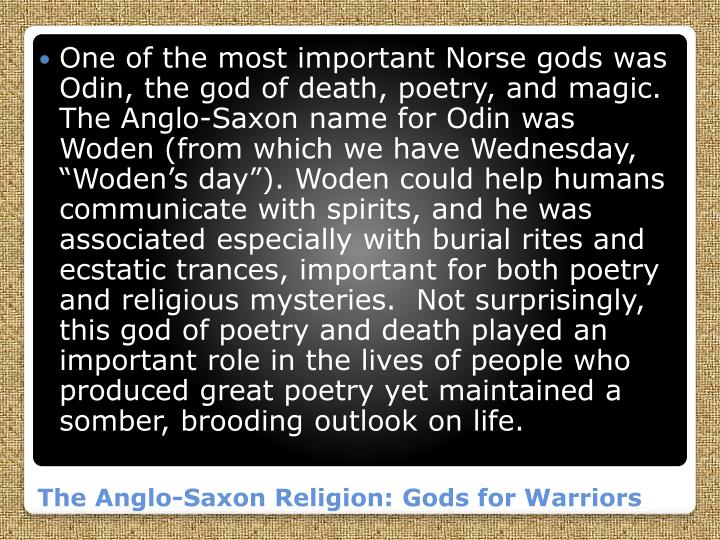 One of the most important Norse gods was Odin, the god of death, poetry, and magic.  The Anglo-Saxon name for Odin was
