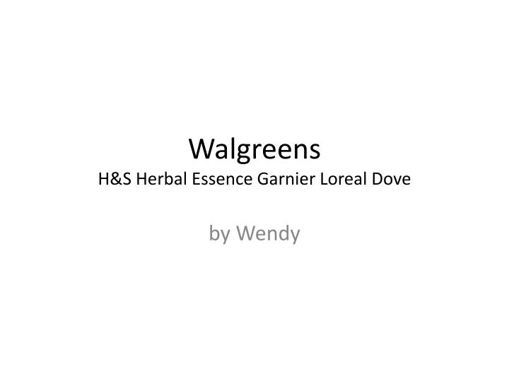 walgreens h s herbal essence garnier loreal dove n.