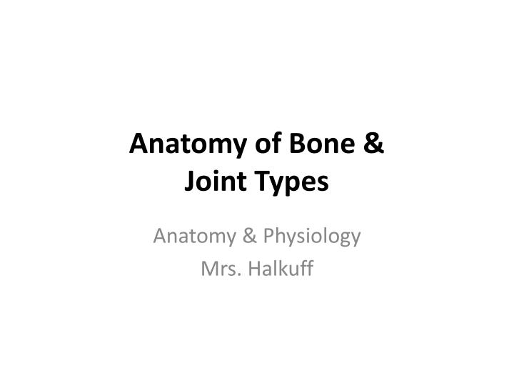 PPT - Anatomy of Bone & Joint Types PowerPoint Presentation