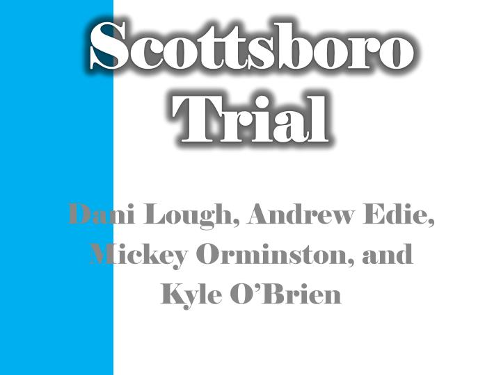 the scottsboro trials and to kill Students study select court transcripts and other primary source material from the second scottsboro boys trial of 1933, a continuation of the first trial in which two young white women.