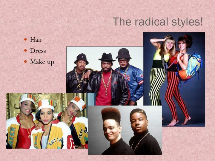 The radical styles!