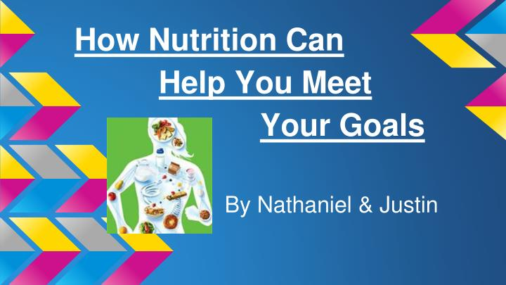 How nutrition can help you meet your goals
