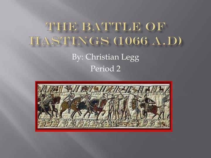 The battle of hastings 1066 a d