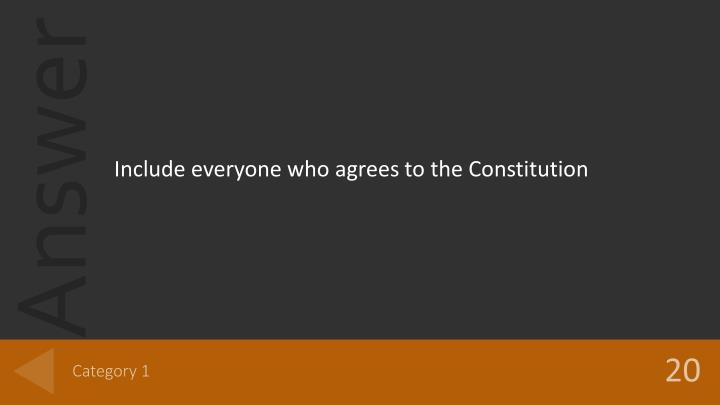 Include everyone who agrees to the Constitution