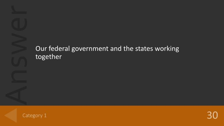 Our federal government and the states working together