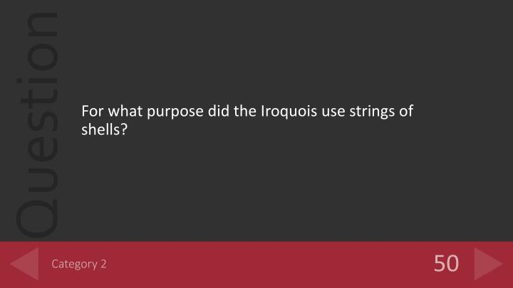 For what purpose did the Iroquois use strings of shells?