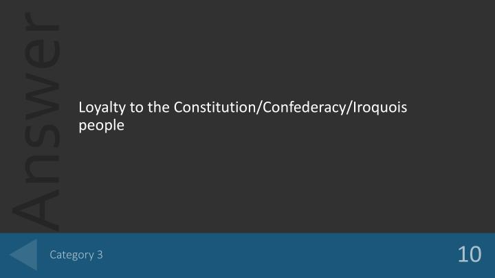 Loyalty to the Constitution/Confederacy/Iroquois people