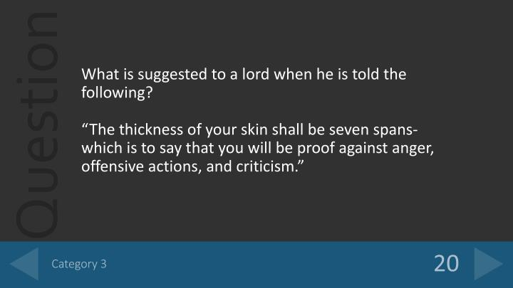 What is suggested to a lord when he is told the following?