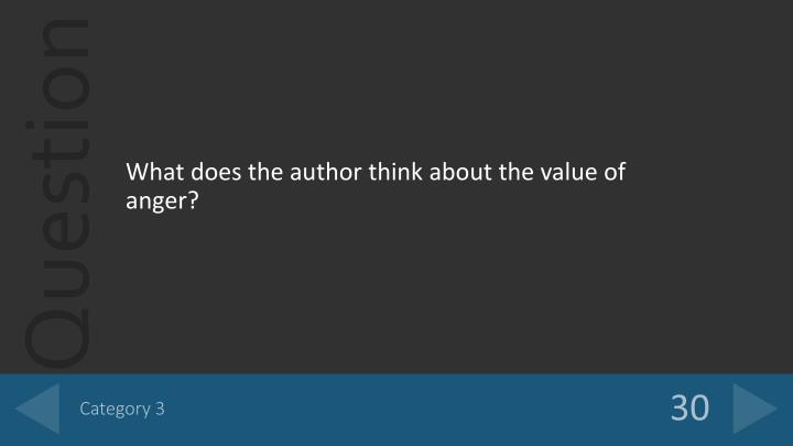 What does the author think about the value of anger?