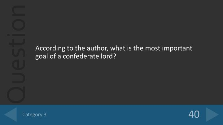 According to the author, what is the most important goal of a confederate lord?
