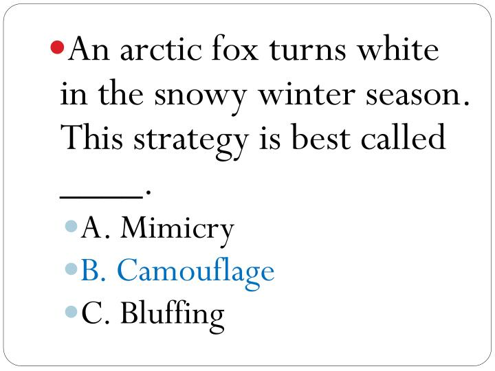 An arctic fox turns white in the snowy winter season. This strategy is best called ____.