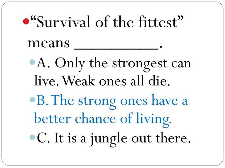 """""""Survival of the fittest"""" means _________."""