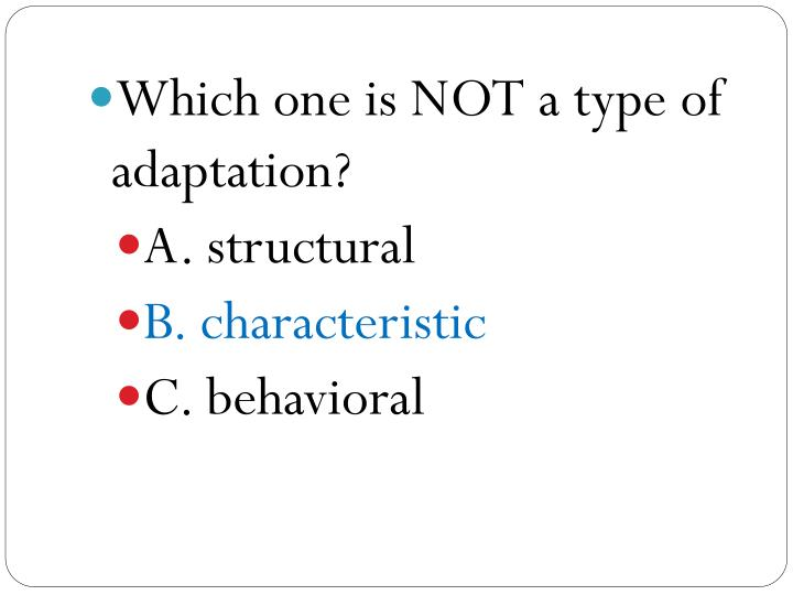 Which one is NOT a type of adaptation?
