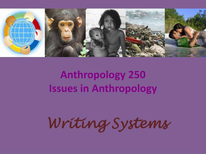 anthropology 250 issues in anthropology n.
