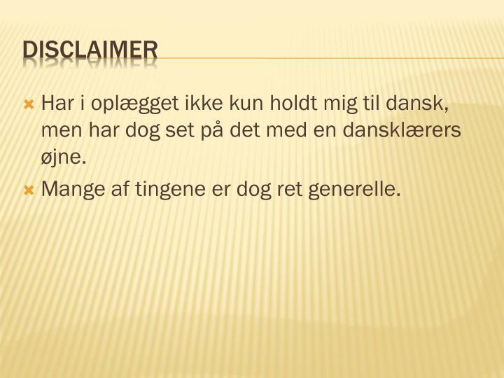 Har i oplægget ikke kun holdt mig til dansk, men har dog set på det med en dansklærers øjne.