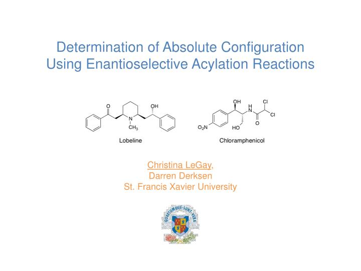 Ppt christina legay darren derksen st francis xavier university determination of absolute configuration using enantioselectiveacylation reactions toneelgroepblik Gallery