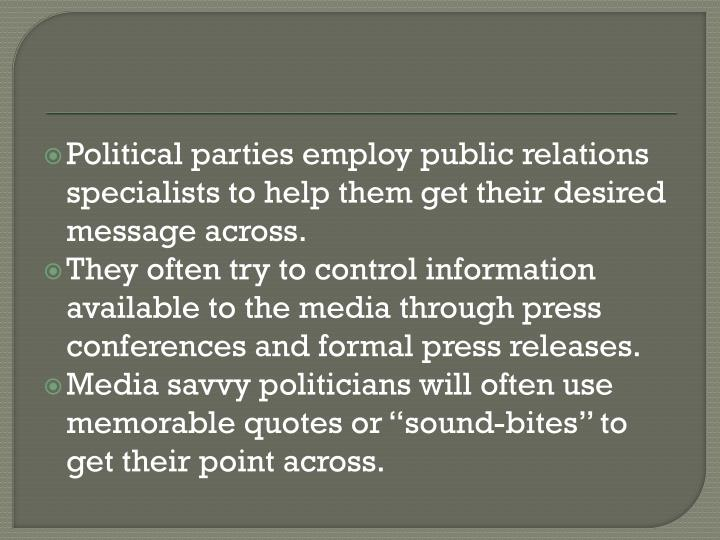 Political parties employ public relations specialists to help them get their desired message across.