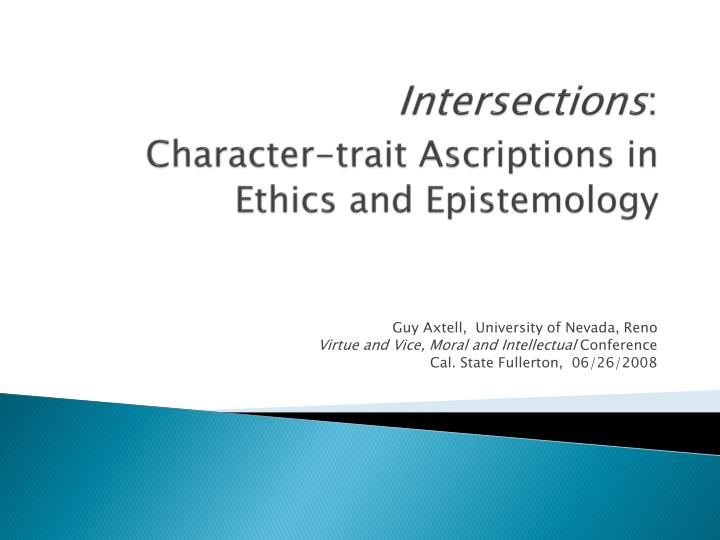Intersections character trait ascriptions in ethics and epistemology
