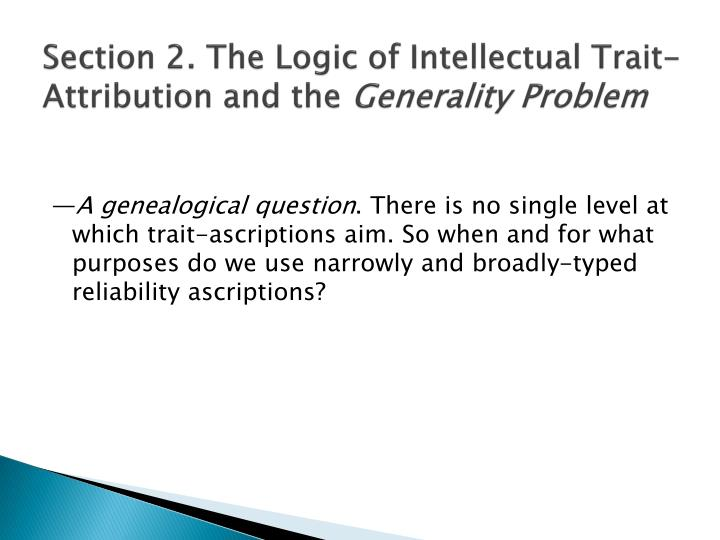 Section 2 the logic of intellectual trait attribution and the generality problem