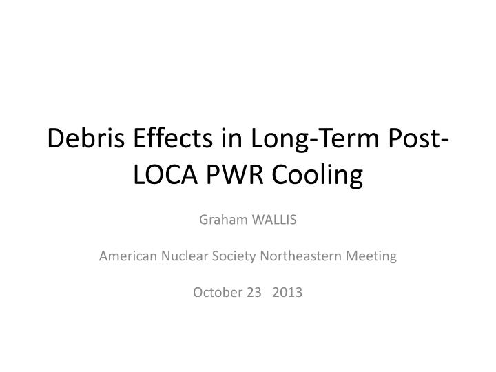debris effects in long term post loca pwr cooling