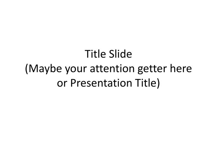 title slide maybe your attention getter here or presentation title n.